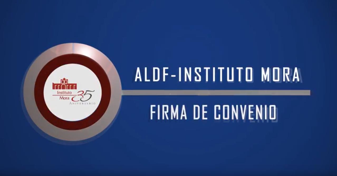 Firma convenio la ALDF con el Instituto Mora.