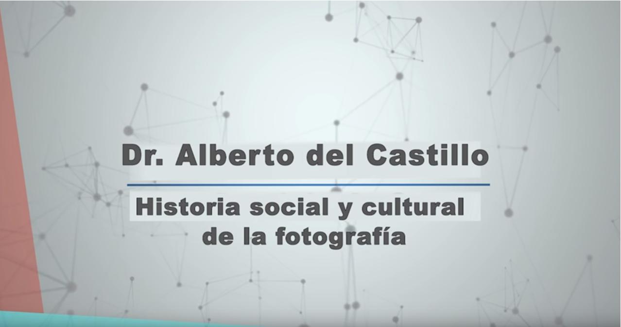 Historia social y cultural de la fotografía. Entrevista con el Dr. Alberto del Castillo.