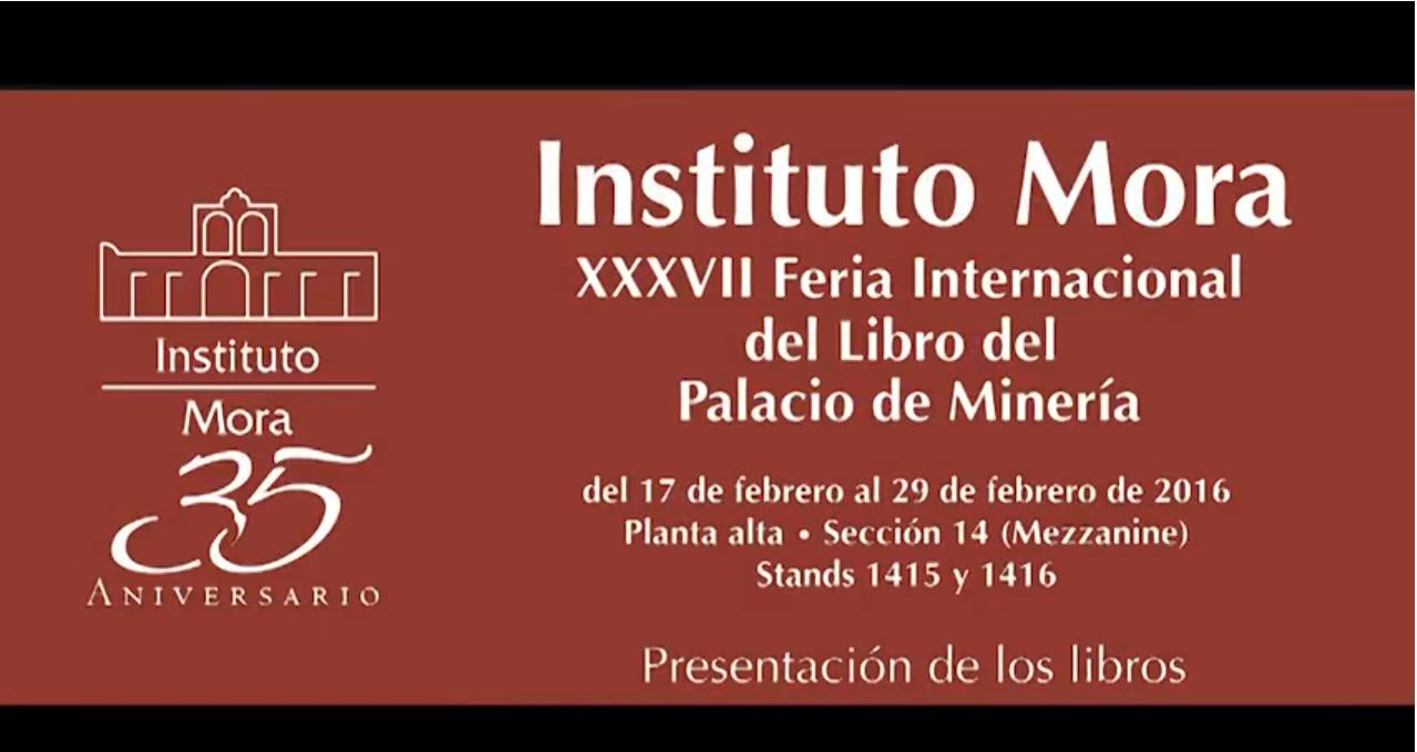 Participación del Instituto Mora en la XXXVII FIL de Minería.