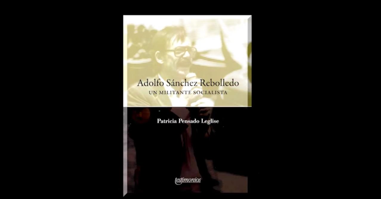 """""""Adolfo Sánchez Rebolledo. Un militante socialista"""". Novedad editorial del Instituto Mora."""