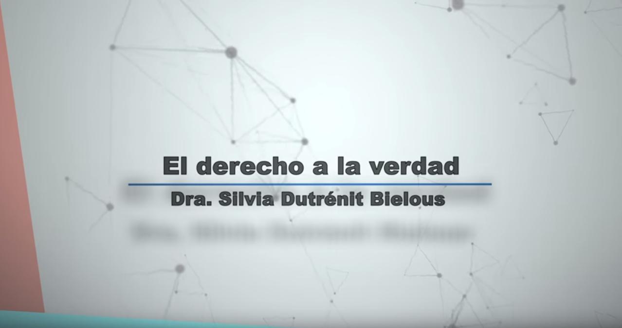 El derecho a la verdad. Opinión de la Dra. Silvia Dutrénit.