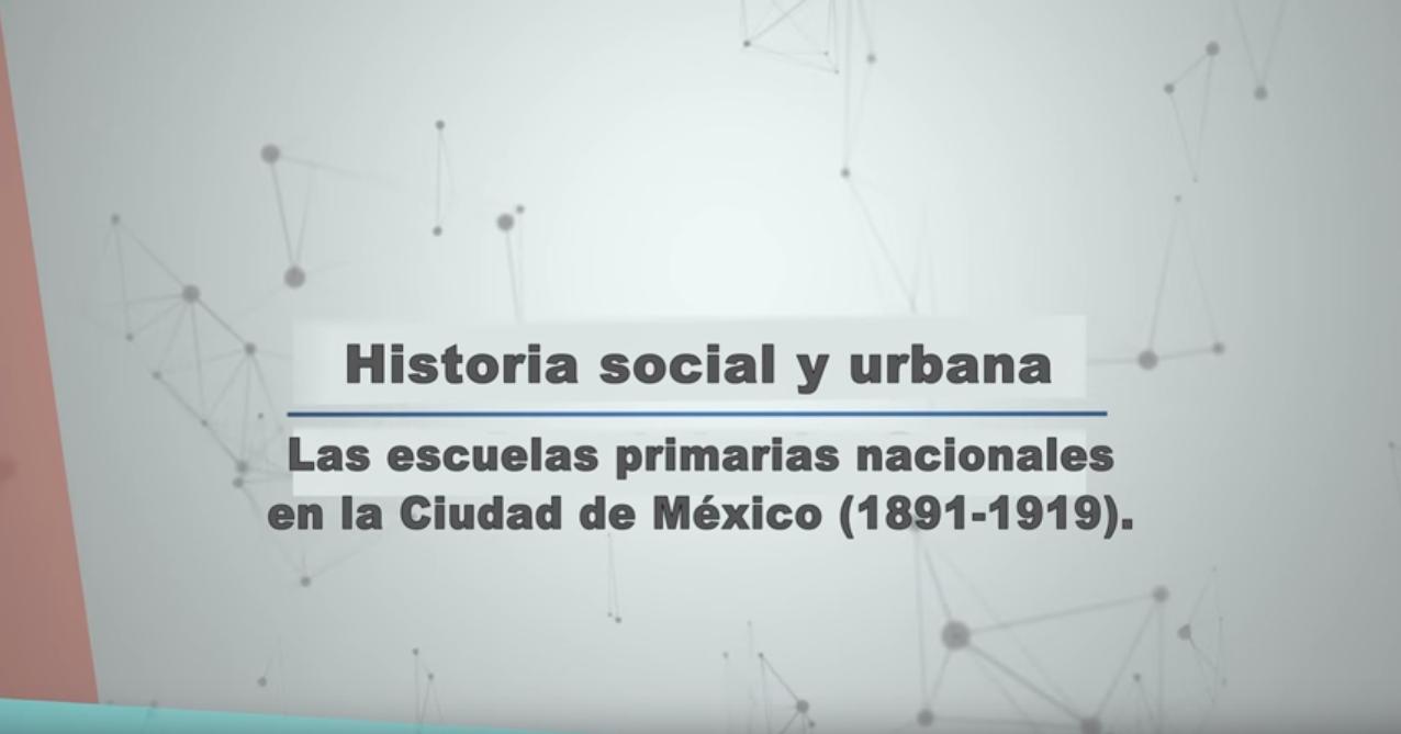 Las escuelas primarias nacionales en la Ciudad de México (1891-1919). Dra. María Eugenia Chaoul.