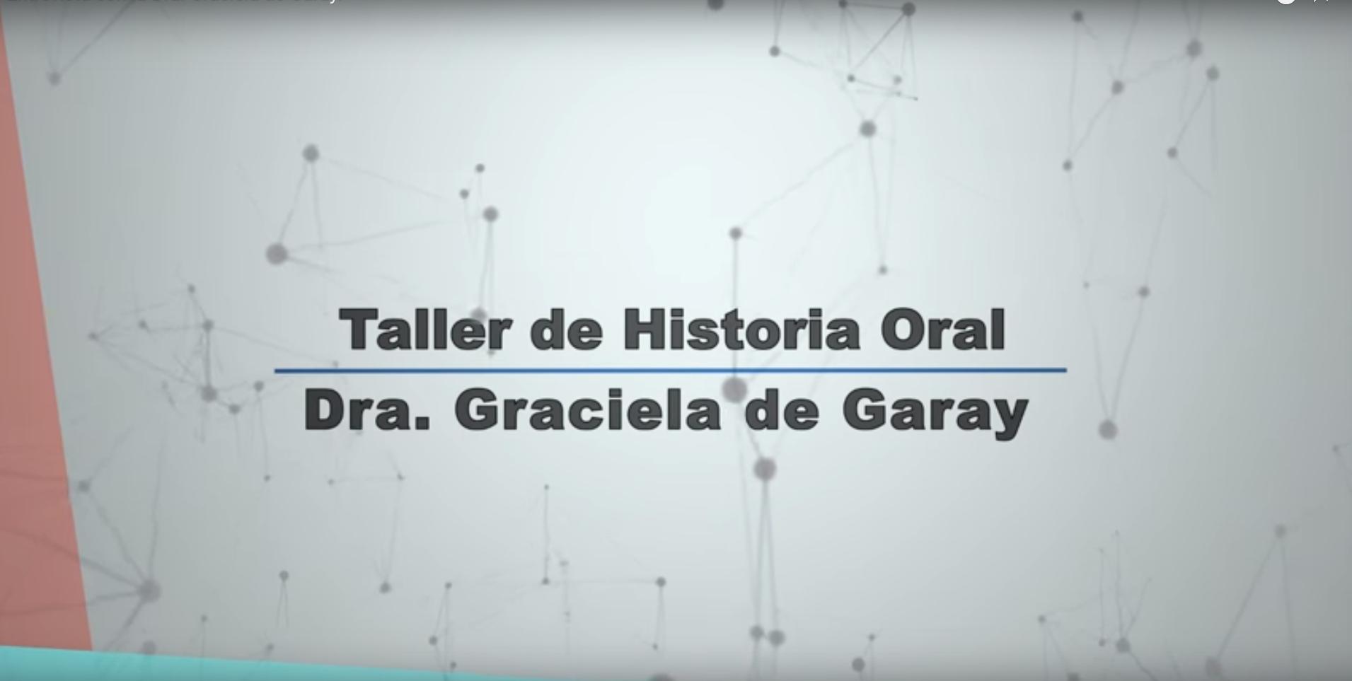 La 25° edición del Taller de Historia Oral. Entrevista con la Dra. Graciela de Garay.