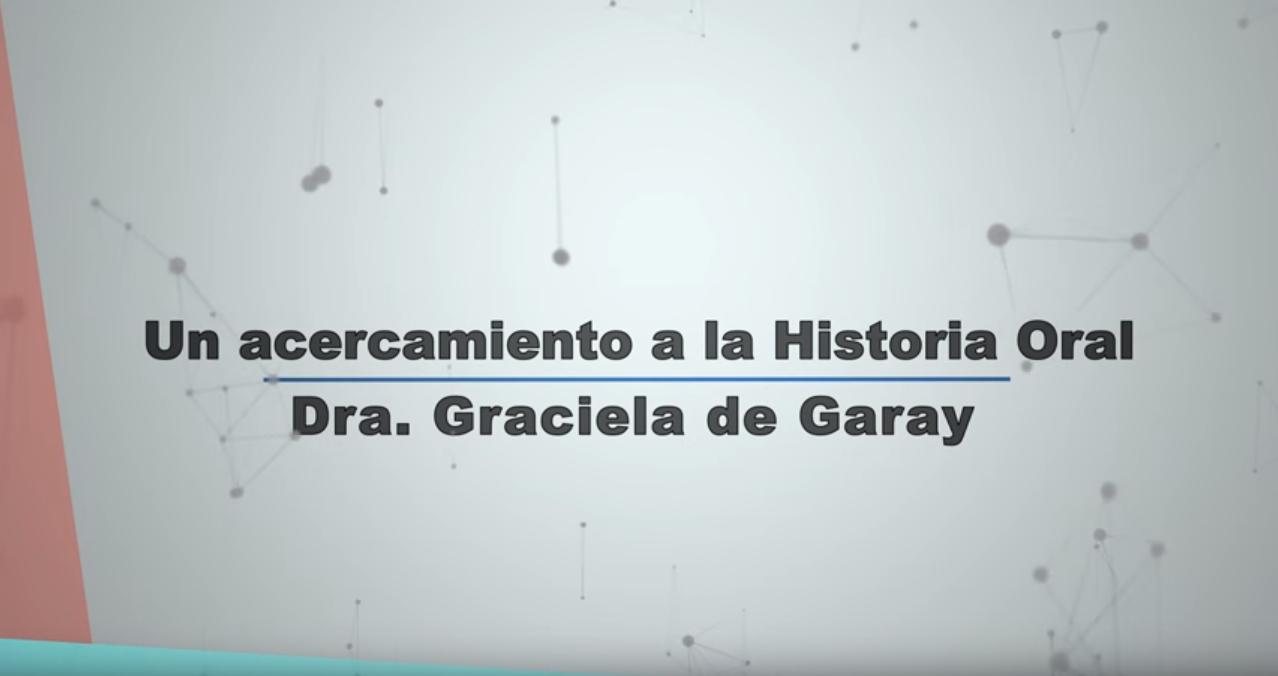 Un acercamiento a la Historia Oral. Entrevista con la Dra. Graciela de Garay.